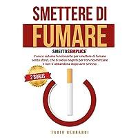 SMETTERE DI FUMARE: SMETTO SEMPLICE - L'unico sistema funzionante per smettere di fumare senza sforzi, che ti svela i…
