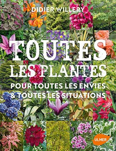 Toutes les plantes de jardin, pour toutes les envies & toutes les situations