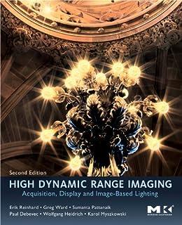 High Dynamic Range Imaging: Acquisition, Display, and Image-Based Lighting by [Reinhard, Erik, Heidrich, Wolfgang, Debevec, Paul, Pattanaik, Sumanta, Ward, Greg, Myszkowski, Karol]