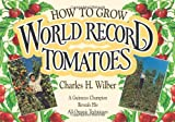 How to Grow World Record Tomatoes: A Guinness Champion Reveals His All-Organic Techniques