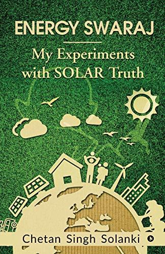 Energy Swaraj: My Experiments with SOLAR Truth