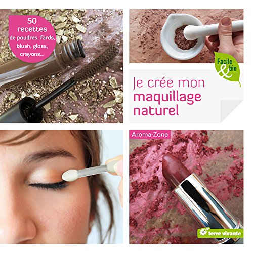 Je cre mon maquillage naturel : 50 recettes de poudres, fards, blush, gloss, crayons...