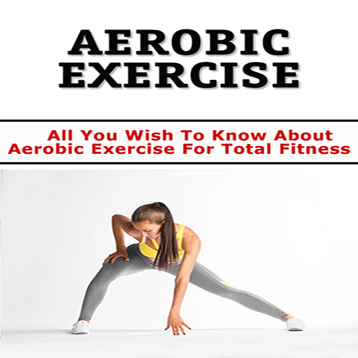 Aerobic Exercise : All You Wish To Know About Aerobic Exercise For Total Fitness