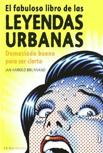 Descargar Libro El fabuloso libro de las leyendas urbanas: Demasiado bueno para ser cierto (Minus) de Jan Harold Brunvand