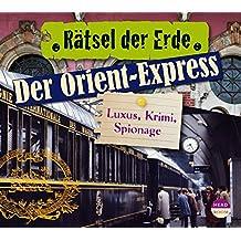 Rätsel der Erde: Der Orient-Express. Luxus, Krimi, Spionage
