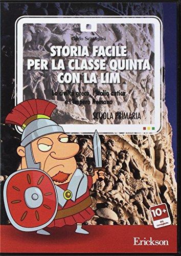 Storia facile per la classe quinta con la LIM. La civiltà greca, l'Italia antica e l'Impero romano. CD-ROM