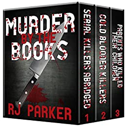 Murder By The Books Vol. 1: Horrific True Stories (True Crime Murder & Mayhem) (English Edition) di [Parker Ph.D., RJ]