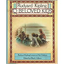 """O Beloved Kids"" : Rudyard Kipling's Letters to His Children"