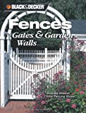 Black & Decker Fences, Gates and Garden Walls: Includes Newest Vinyl Fencing Styles (Black & Decker Home Improvement Library)