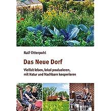 Das neue Dorf: Vielfalt leben, lokal produzieren, mit Natur und Nachbarn kooperieren