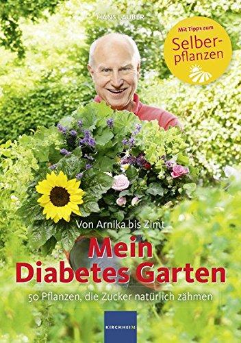 Mein Diabetes Garten: 50 Pflanzen, die Zucker natürlich zähmen