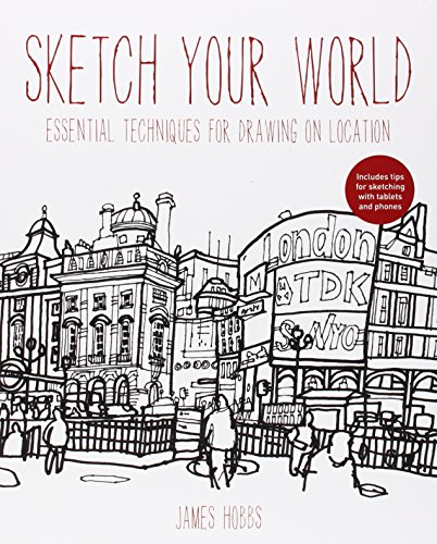 Sketch Your World: Drawing techniques for great results on the go par James Hobbs