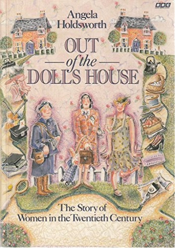 Out of the Doll's House : The Story of Women in the Twentieth Century