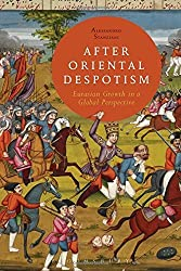 After Oriental Despotism: Eurasian Growth in a Global Perspective by Alessandro Stanziani (2014-09-25)