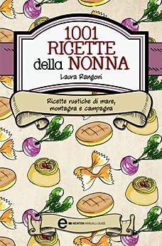 1001 ricette della nonna (eNewton Manuali e Guide) (Italian Edition) von [Rangoni, Laura]