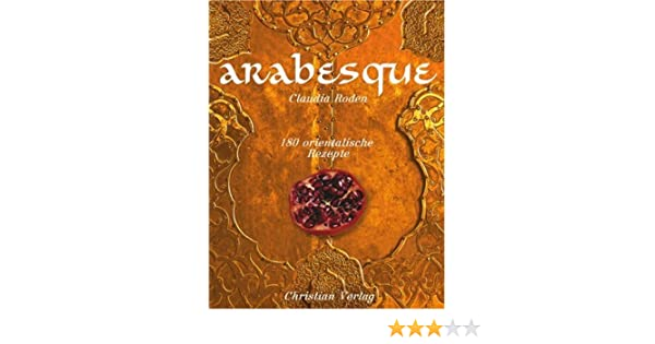 Arabesque 180 Orientalische Rezepte Amazon De Claudia Roden