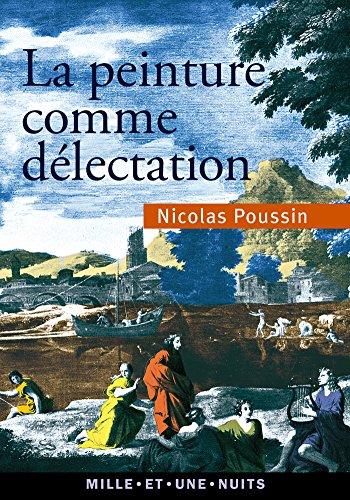 La peinture comme délectation - Choix de lettres par Nicolas Poussin