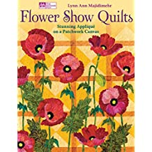 Flower Show Quilts: Stunning Applique on a Patchwork Canvas (That Patchwork Place)