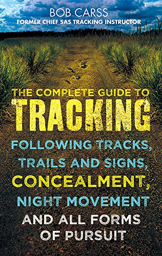 The Complete Guide to Tracking: Following Tracks, Trails and Signs, Concealment, Night Movement and all forms of persuit