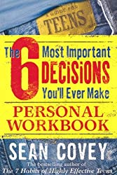 The 6 Most Important Decisions You'll Ever Make Personal Workbook by Sean Covey (2009-01-05)