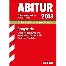 Abitur-Prüfungsaufgaben Gymnasium/Gesamtschule NRW: Abitur-Prüfungsaufgaben Gymnasium/Gesamtschule Nordrhein-Westfalen; Geographie Grund- und Prüfungsaufgaben 2009-2012 mit Lösungen.