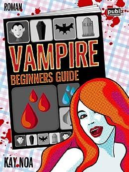 Vampire Beginners Guide: Vom falschen Mann gebissen (Vampire Guides 1) von [Noa, Kay]