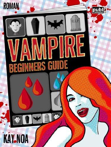 Vampire Beginners Guide: Vom falschen Mann gebissen (Vampire Guides 1)
