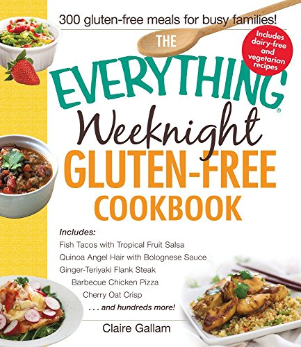 The Everything Weeknight Gluten-Free Cookbook: Fish Tacos with Tropical Fruit Salsa � Quinoa Angel Hair with Bolognese Sauce � Ginger-Teriyaki Flank ... . . and hundreds more! (Everything (Cooking)) by Claire Gallam (28-Nov-2014) Paperback