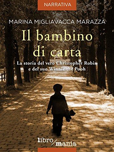 Il bambino di carta: La storia del vero Christopher Robin e del suo Winnie the Pooh di [Migliavacca Marazza, Marina]