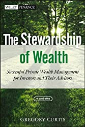 The Stewardship of Wealth: Successful Private Wealth Management for Investors and Their Advisors + Website (Wiley Finance)