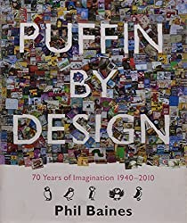 Puffin By Design: 70 Years Of Imagination 1940-2010 by Phil Baines (2010-06-22)