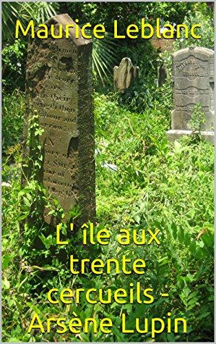 L' île aux trente cercueils - Arsène Lupin (Arsène Lupin series t. 10)