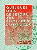 Telecharger Livres Quelques mois de sejour aux Etats Unis d Amerique (PDF,EPUB,MOBI) gratuits en Francaise