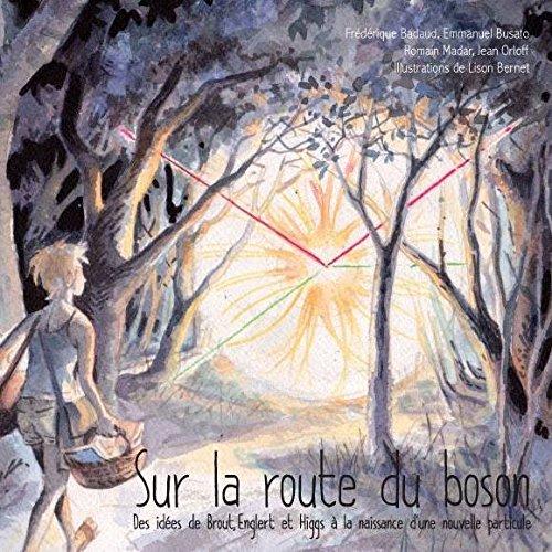 Sur la route du Boson : Des idées de Brout, Englert et Higgs à la naissance d'une nouvelle particule par Frédérique Badaud, Emmanuel Busato, Romain Madar, Jean Orloff