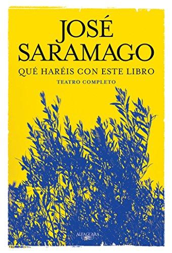 Qué haréis con este libro: Teatro completo (BIBLIOTECA SARAMAGO) por José Saramago