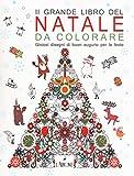 Il grande libro del Natale da colorare. Gioiosi disegni di buon augurio per le feste