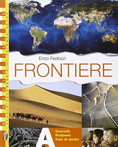Frontiere. Vol. A: Concetti, problemi e casi di studio. Per le Scuole superiori