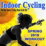 Indoor Cycling Spring 2018 - Spinning the Best Indoor Cycling Music in the Mix & DJ Mix