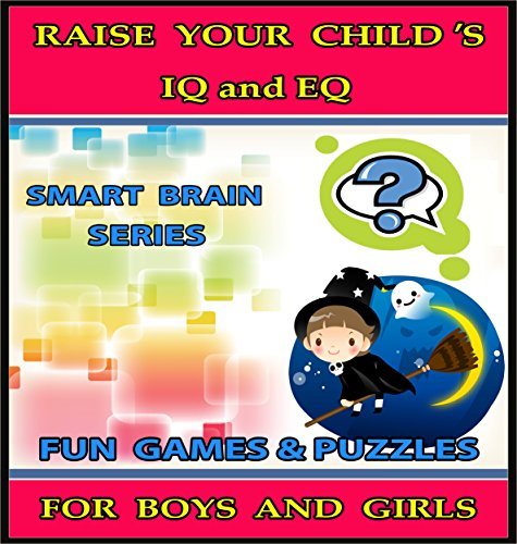 Raise Your Child's IQ & EQ : Fun Brain Games & Cool Puzzles. - Children's books for Boys & Girls 3 - 8 Years Old. (ILLUSTRATED): Raise Your Child's IQ ... Brain Series Book 6) (English Edition)