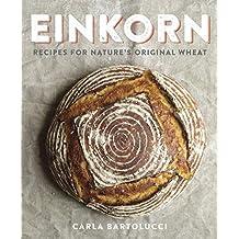 Einkorn: Recipes for Nature's Original Wheat
