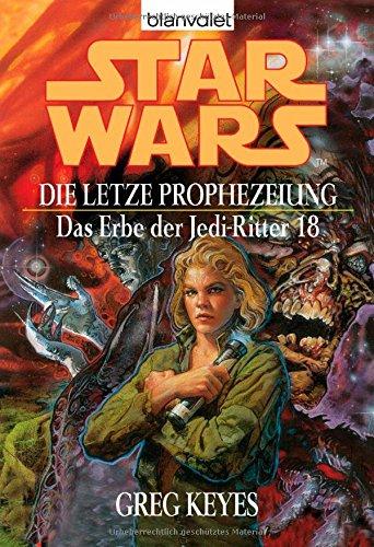 erbe der jedi ritter Star Wars: Das Erbe der Jedi-Ritter 18, Die letzte Prophezeiung