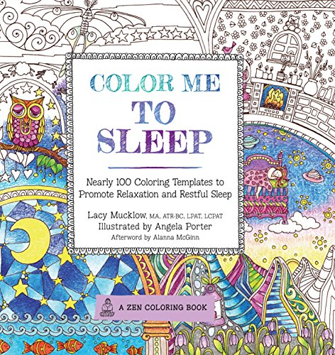 Color Me to Sleep: Nearly 100 Coloring Templates to Promote Relaxation and Restful Sleep (Zen Coloring Book) por Lacy Mucklow