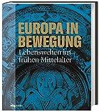 Europa in Bewegung: Lebenswelten im fr?hen Mittelalter