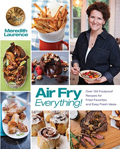 Air Fry Everything: Foolproof Recipes for Fried Favorites and Easy Fresh Ideas by Blue Jean Chef, Meredith Laurence por Meredith Laurence