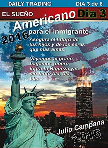 Daily Trading Dia 3 de 6 El Sueño Americano para el Immigrante: Daily Trading Dia 3 de 6 (Daily Trading Dia 3 de 4,5,6, El Sueño Americano para el Immigrante)