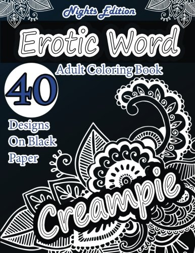 Erotic Word Adult Coloring Book: 40 Designs of Erotic Words, hot names, naughty words, erotica , sexy insults  using patterns, swirls, mandalas, ... leaves.: Volume 1 (Black Paper Coloring Book)