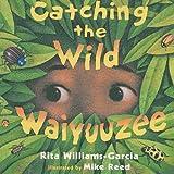 Catching the Wild Waiyuuzee by Rita Williams-Garcia (2007-08-20)