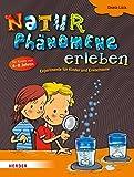 Naturphänomene erleben: Experimente für Kinder und Erwachsene - Gisela Lück
