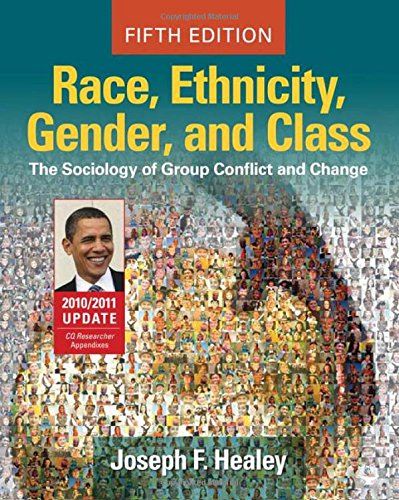 Race, Ethnicity, Gender, and Class: The Sociology of Group Conflict and Change, 2010/2011 Update