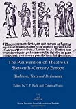 The Reinvention of Theatre in Sixteenth-century Europe: Traditions, Texts and Performance (Legenda Main)